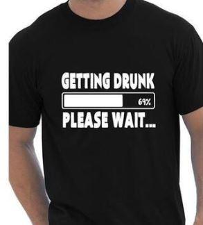 Getting Drunk Please Wait Tshirt