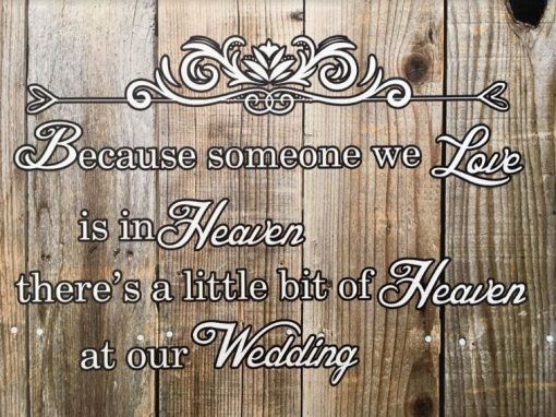 'Because Someone We Love is in Heaven, There's a Little Bit of Heaven at Our Wedding' Sign