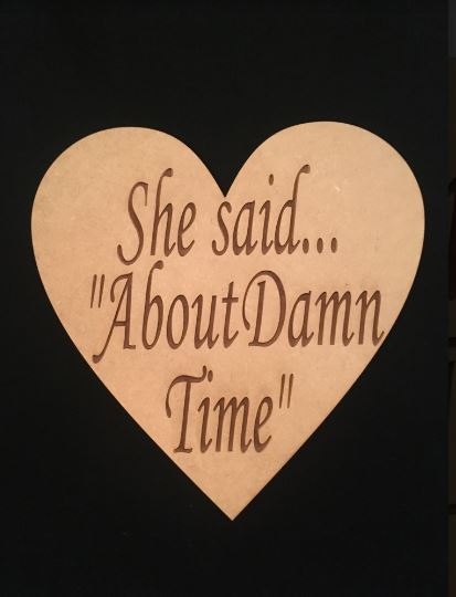 "'He Asked, She Said… ""About Damn Time"" natural wooden wedding hearts"