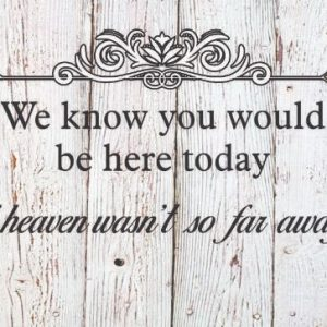 We know you would be here, if heaven wasn't so far away... | Wedding Signs | Save a chair for your loved one
