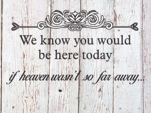We know you would be here, if heaven wasn't so far away...   Wedding Signs   Save a chair for your loved one